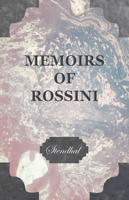 Memoirs of Rossini, by the Author of The Lives of Haydn and Mozart - Stendhal