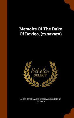 Memoirs of the Duke of Rovigo, (M.Savary) - Anne-Jean-Marie-Rene Savary (Duc De Rov (Creator)