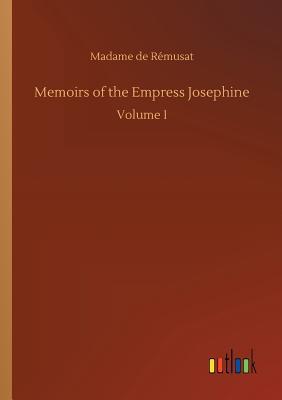 Memoirs of the Empress Josephine - Remusat, Madame de