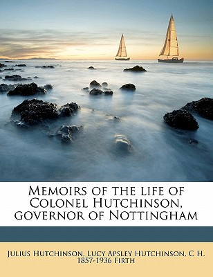 Memoirs of the Life of Colonel Hutchinson, Governor of Nottingham Volume 2 - Hutchinson, Lucy Apsley, and Hutchinson, Julius, and Firth, C H 1857