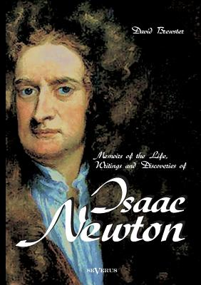 Memoirs of the Life, Writings and Discoveries of Sir Isaac Newton - Brewster, David