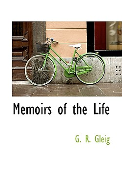 Memoirs of the Life - Gleig, G R