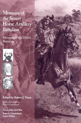 Memoirs of the Stuart Horse Artillery Battalion: Moorman's and Hart's Batteries - Trout, Robert J (Editor)