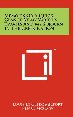 Memoirs or a Quick Glance at My Various Travels and My Sojourn in the Creek Nation - Milfort, Louis Le Clerc, and McCary, Ben C (Editor)