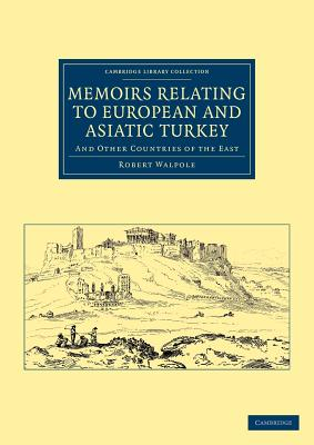 Memoirs Relating to European and Asiatic Turkey: And Other Countries of the East - Walpole, Robert