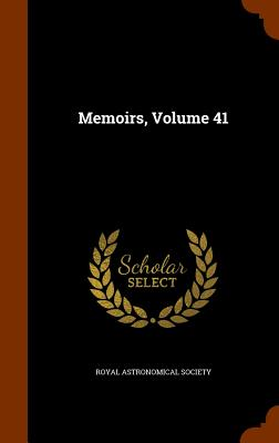 Memoirs, Volume 41 - Society, Royal Astronomical