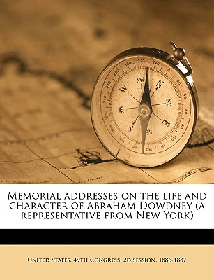 Memorial Addresses on the Life and Character of Abraham Dowdney (a Representative from New York) - United States 49th Congress, 2d Session (Creator)