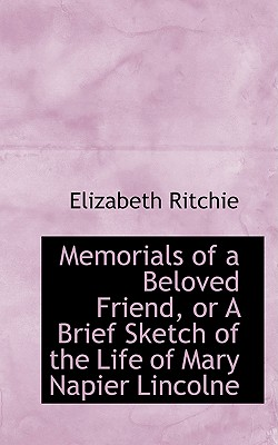 Memorials of a Beloved Friend, or a Brief Sketch of the Life of Mary Napier Lincolne - Ritchie, Elizabeth