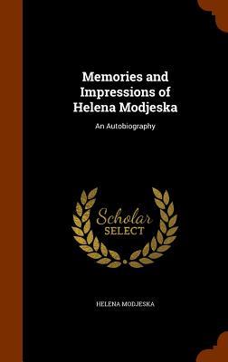 Memories and Impressions of Helena Modjeska: An Autobiography - Modjeska, Helena