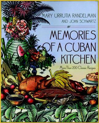 Memories of a Cuban Kitchen: More Than 200 Classic Recipes - Schwartz, Joan, and Randelman, Mary Urrutia