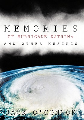 Memories of Hurricane Katrina and Other Musings - O'Connor, Jack