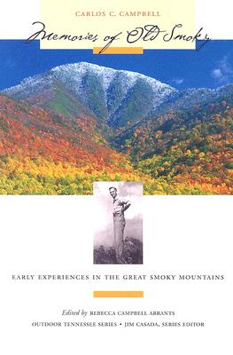 Memories of Old Smoky: Early Experiences in the Great Smoky Mountains - Campbell, Carlos C, and Arrants, Rebecca Campbell (Editor)