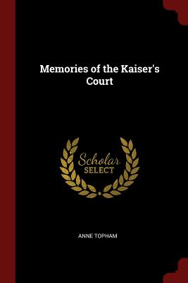 Memories of the Kaiser's Court - Topham, Anne