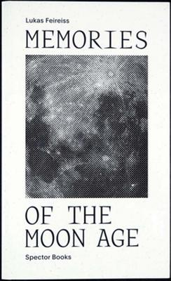 Memories of the Moon Age - Feireiss, Lukas (Editor)
