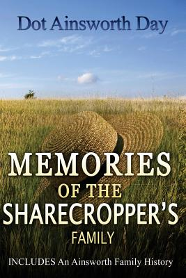 Memories of the Sharecropper's Family: Includes an Ainsworth History - Day, Dorothy Ainsworth