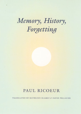 Memory, History, Forgetting - Ricoeur, Paul