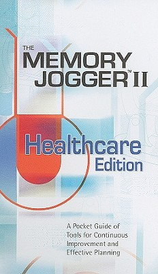 Memory Jogger II Healthcare Edition: A Pocket Guide of Tools for Continous Improvement and Effective Planning - Brassard, Michael, and Ritter, Diane, and Oddo, Francine (Editor)