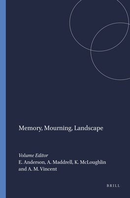 Memory, Mourning, Landscape - Anderson, Elizabeth (Editor), and Maddrell, Avril (Editor), and McLoughlin, Kate (Editor)