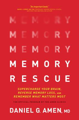Memory Rescue: Supercharge Your Brain, Reverse Memory Loss, and Remember What Matters Most - Amen, Dr Daniel