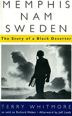 Memphis, Nam, Sweden: The Story of a Black Deserter - Whitmore, Terry, and Weber, Richard, and Loeb, Jeff (Afterword by)