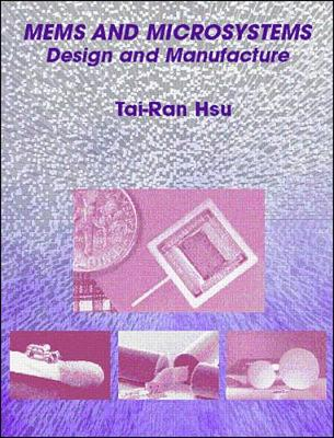 Mems and Microsystems: Design and Manufacture - Hsu, Tai-Ran