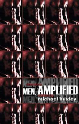 Men Amplified - Huxley, Michael