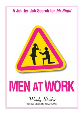 Men at Work: A Job-By-Job Search for Mr. Right - Straker, Wendy
