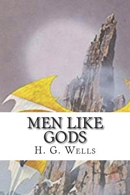 Men Like Gods - Wells, H G
