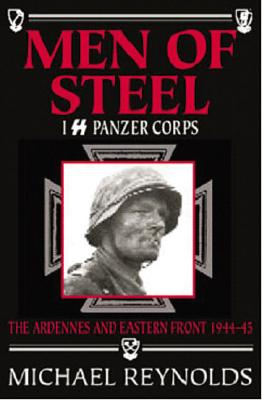 Men of Steel: I SS Panzer Corps: The Ardennes and Eastern Front, 1944-45 - Reynolds, Michael, Professor