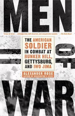 Men of War: The American Soldier in Combat at Bunker Hill, Gettysburg, and Iwo Jima - Rose, Alexander