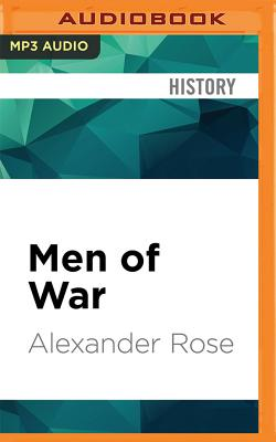 Men of War: The American Soldier in Combat at Bunker Hill, Gettysburg, and Iwo Jima - Rose, Alexander, and Marantz, David (Read by)