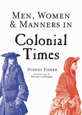 Men, Women & Manners in Colonial Times - Fisher, Sydney George