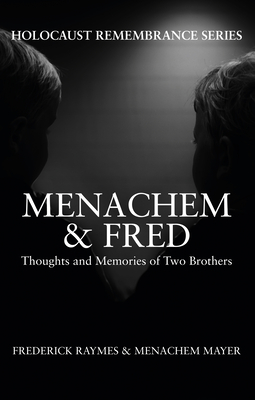 Menachem & Fred: Thoughts and Memories of Two Brothers - Raymes, Frederick