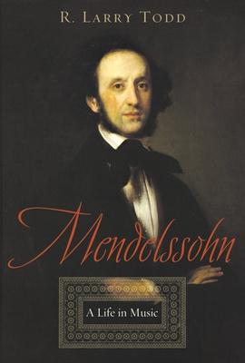 Mendelssohn: A Life in Music - Todd, R Larry