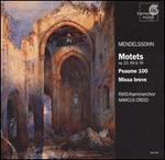 Mendelssohn: Motets, Opp. 23, 69 & 78; Psaume 100; Missa breve