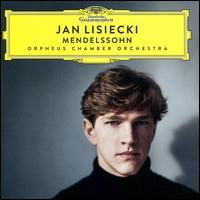 Mendelssohn - Jan Lisiecki (piano); Orpheus Chamber Orchestra