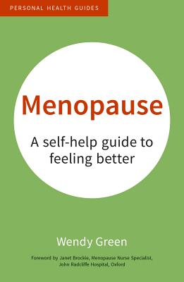 Menopause: A Self-Help Guide to Feeling Better - Green, Wendy