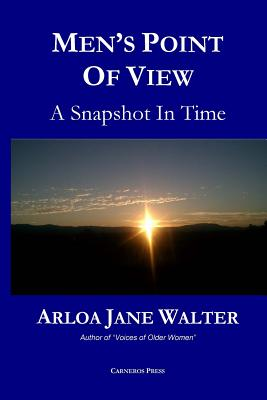 Men's Point of View: A Snapshot in Time - Walter, Arloa Jane