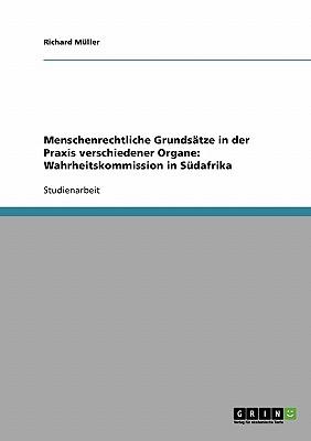 Menschenrechtliche Grundsatze in Der Praxis Verschiedener Organe: Wahrheitskommission in Sudafrika - M?ller, Richard