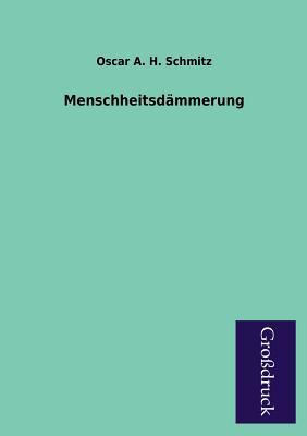 Menschheitsdammerung - Schmitz, Oscar A H
