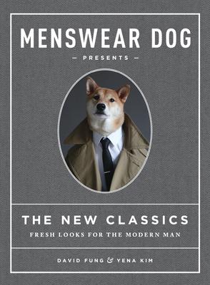 Menswear Dog Presents: The New Classics - Fung, David, and Kim, Yena