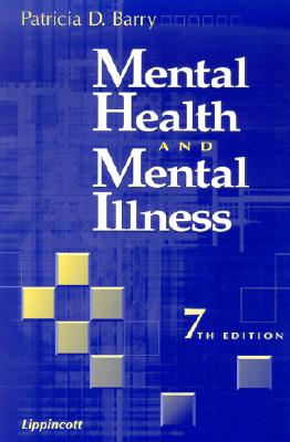 Mental Health and Mental Illness - Barry, Patricia D, Aprn, PhD, CS, and Farmer, Suzette, R.N., M.S., PH.D. (Contributions by)