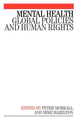 Mental Health: Global Policies and Human Rights - Morrall, Peter, and Hazleton, Mike