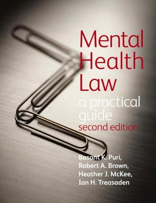 Mental Health Law 2e a Practical Guide - Puri, Basant, and Brown, Robert, and McKee, Heather