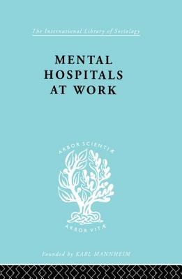 Mental Hospitals at Work - Jones, Kathleen, and Sidebotham, Roy