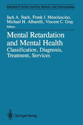 Mental Retardation and Mental Health: Classification, Diagnosis, Treatment, Services - Stark, Jack A (Editor), and Menolascino, Frank J (Editor), and Albarelli, Michael H (Editor)