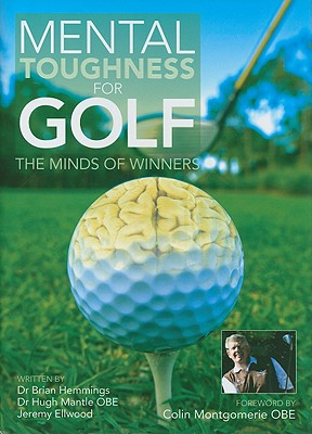 Mental Toughness for Golf: The Minds of Winners - Hemmings, Brian, and Mantle, Hugh, Dr., OBE, and Ellwood, Jeremy
