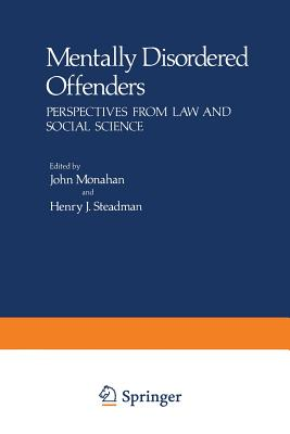 Mentally Disordered Offenders: Perspectives from Law and Social Science - Monahan, John (Editor), and Steadman, Henry J. (Editor)