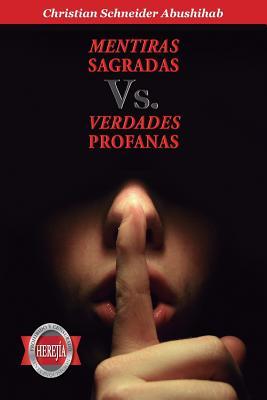 Mentiras Sagradas vs. Verdades Profanas: Derribando Los Sistemas de Creencias Falsos y Negativos - Abushihab, Christian Schneider