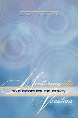 Mentoring Into Vocation: Touchstones for the Journey - Fowler, Mark A